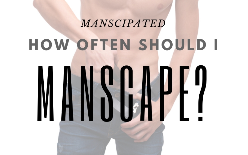 How Often Should I (Really) Manscape? | Manscipated