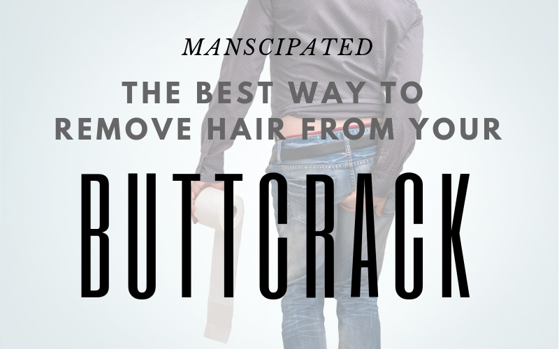 best way to remove hair from your buttcrack main