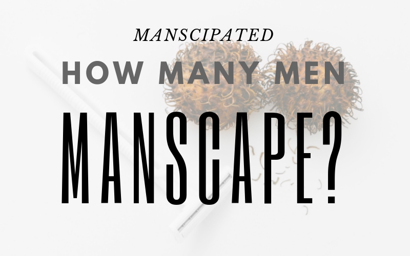 how many men manscape main