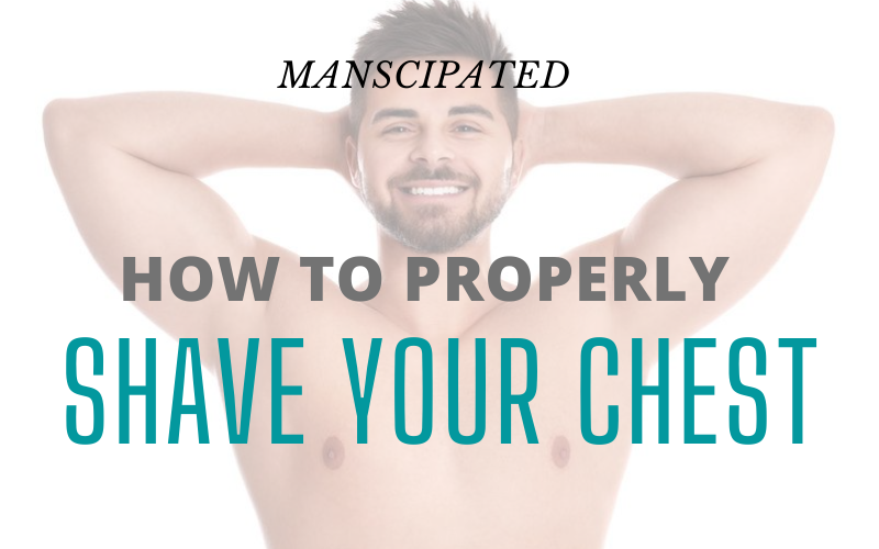 The Proper Way to Shave Your Chest